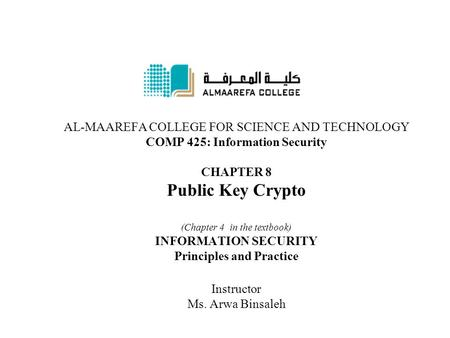 AL-MAAREFA COLLEGE FOR SCIENCE AND TECHNOLOGY COMP 425: Information Security CHAPTER 8 Public Key Crypto (Chapter 4 in the textbook) INFORMATION SECURITY.