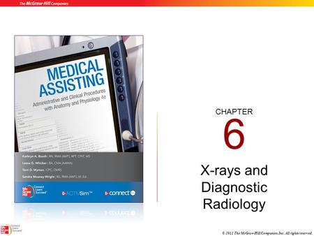 CHAPTER © 2011 The McGraw-Hill Companies, Inc. All rights reserved. 6 <strong>X</strong>-<strong>rays</strong> and Diagnostic Radiology.