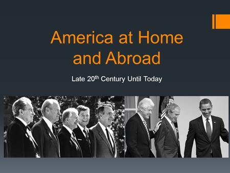America at Home <strong>and</strong> Abroad Late 20 th Century Until Today.