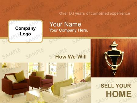 How We Will SELL YOUR HOME Your Name Your Company Here. Over (X) years of combined experience Company Logo.