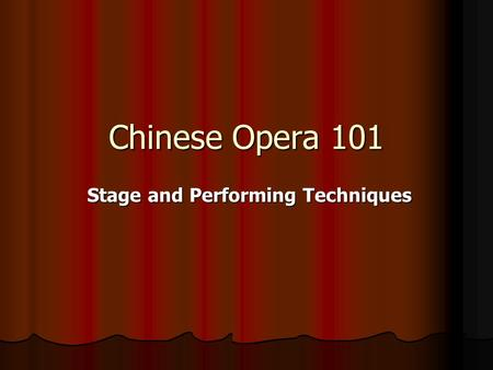Chinese Opera 101 Stage and Performing Techniques.
