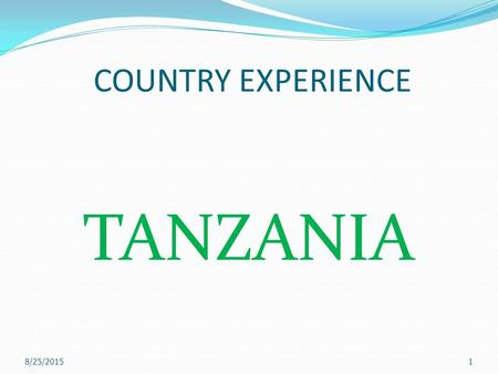 COUNTRY EXPERIENCE TANZANIA 8/25/20151. Tanzania Experience Outline : An Overview Deposit Insurance Board of Tanzania DIB Experience Lessons and Challenges.