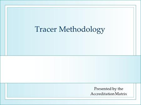 Tracer Methodology Presented by the Accreditation Matrix.