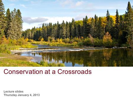 Conservation at a Crossroads Lecture slides Thursday January 4, 2013.