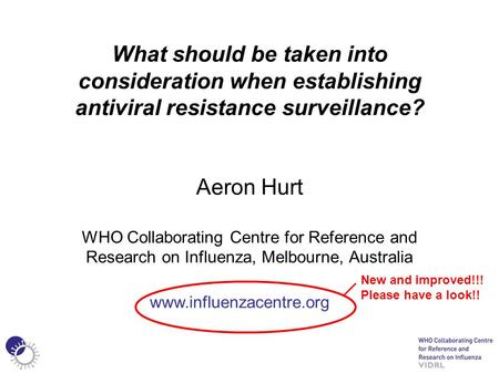 What should be taken into consideration when establishing antiviral resistance surveillance? Aeron Hurt WHO Collaborating Centre for Reference and Research.