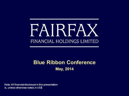 Blue Ribbon Conference May, 2014 Note: All financial disclosure in this presentation is, unless otherwise noted, in US$