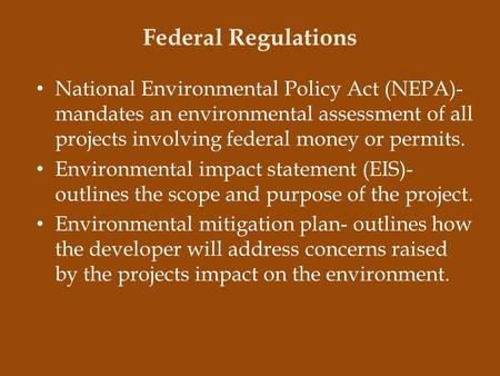 Federal Regulations National Environmental Policy Act (NEPA)- mandates an environmental assessment of all projects involving federal money or permits.