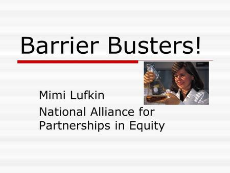 Barrier Busters! Mimi Lufkin National Alliance for Partnerships in Equity.