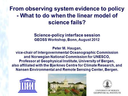 From observing system evidence to policy - What to do when the linear model of science fails? Science-policy interface session GEOSS Workshop, Bonn, August.