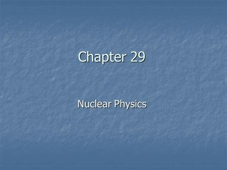 Chapter 29 Nuclear Physics. General Physics Nuclear Physics Sections 1–4.