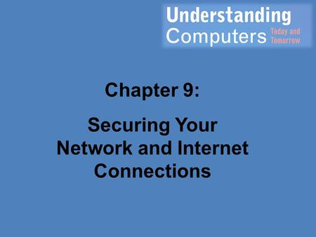 Chapter 9: Securing Your Network and Internet Connections.