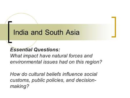 India and South Asia Essential Questions: What impact have natural forces and environmental issues had on this region? How do cultural beliefs influence.