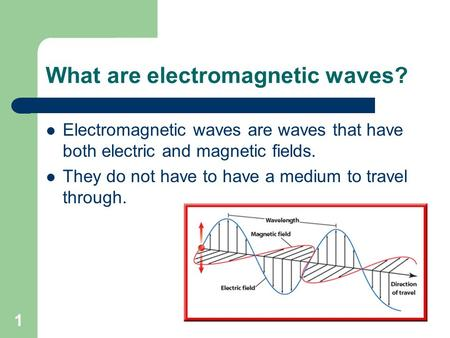 What are electromagnetic waves? Electromagnetic waves are waves that have both electric and magnetic fields. They do not have to have a medium to travel.