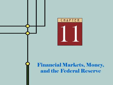 Copyright © 2001 by The McGraw-Hill Companies, Inc. All rights reserved. Slide 11 - 0 Financial Markets, Money, and the Federal Reserve.