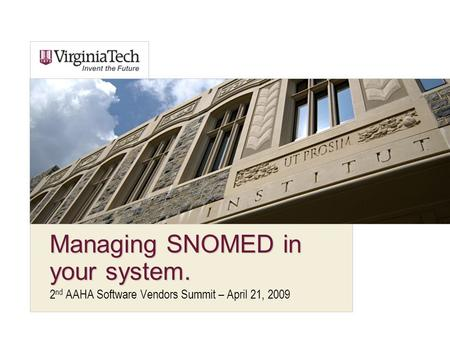 Managing SNOMED in your system. 2 nd AAHA Software Vendors Summit – April 21, 2009.