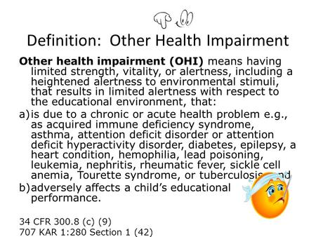 Definition: Other Health Impairment Other health impairment (OHI) means having limited strength, vitality, or alertness, including a heightened alertness.