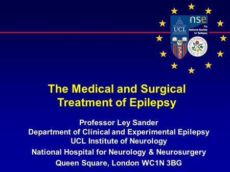 Professor Ley Sander Department of Clinical and Experimental Epilepsy UCL Institute of Neurology National Hospital for Neurology & Neurosurgery Queen Square,