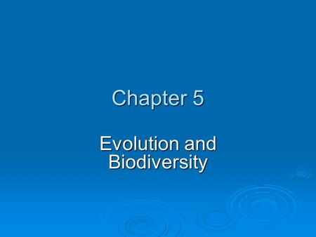 Chapter 5 Evolution and Biodiversity. Chapter Overview Questions  How do scientists account for the development of life on earth?  What is biological.