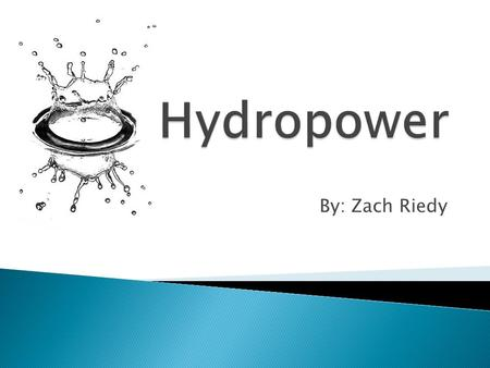 By: Zach Riedy.  Electricity generated by harnessing the power of the gravitational force of moving water.  It is the most widely used form of renewable.