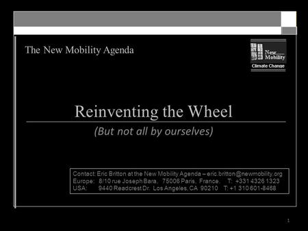 The New Mobility Agenda 1 Reinventing the Wheel (But not all by ourselves) Contact: Eric Britton at the New Mobility Agenda –