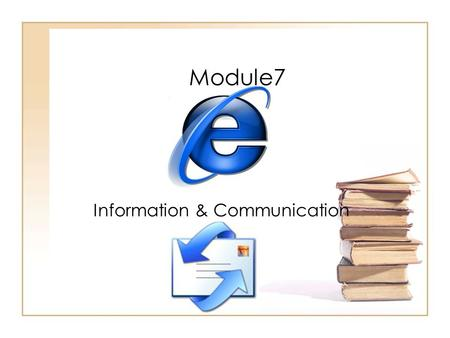 Module7 Information & Communication. 2 INDEX 1.Concepts & Terms 2.Internet Explorer 3.E-Mail & Outlook Express.