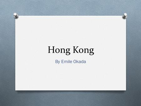 Hong Kong By Emile Okada. Historical importance of coast O Occupied by the British O Occupied by the Japanese O More accessible to foreign trade O Import.