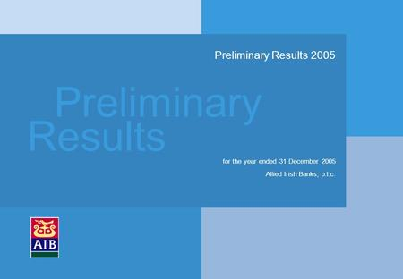 Preliminary Results Preliminary Results 2005 for the year ended 31 December 2005 Allied Irish Banks, p.l.c.