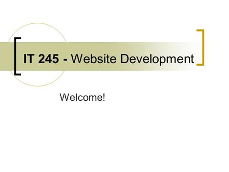 IT 245 - Website Development Welcome!. Welcome to Unit 7! Optimizing Images and creating photo albums in Dreamweaver There are no textbook readings for.