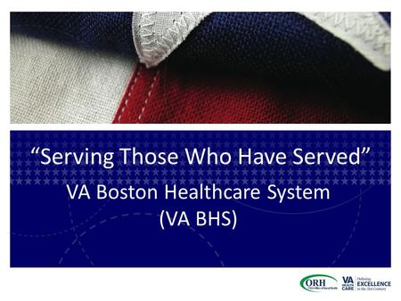 """Serving Those Who Have Served"" VA Boston Healthcare System (VA BHS)"