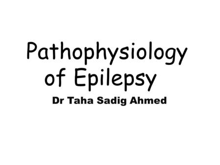 Pathophysiology of Epilepsy Dr Taha Sadig Ahmed. Definition of seizure and Epilepsy Seizures are symptoms of a disturbance in brain function, which can.