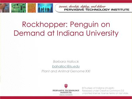 © Trustees of Indiana University Released under Creative Commons 3.0 unported license; license terms on last slide. Rockhopper: Penguin on Demand at Indiana.