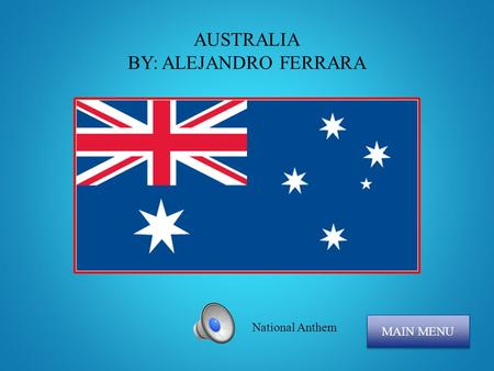 AUSTRALIA BY: ALEJANDRO FERRARA MAIN MENU National Anthem.