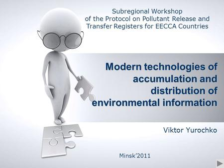 Viktor Yurochko Minsk'2011 Subregional Workshop of the Protocol on Pollutant Release and Transfer Registers for EECCA Countries Modern technologies of.