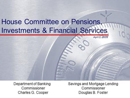 House Committee on Pensions, Investments & Financial Services Department of <strong>Banking</strong> Commissioner Charles G. Cooper April 2, 2009 Savings and Mortgage <strong>Lending</strong>.