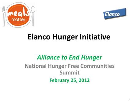 Elanco Hunger Initiative Alliance to End Hunger National Hunger Free Communities Summit February 25, 2012 1.
