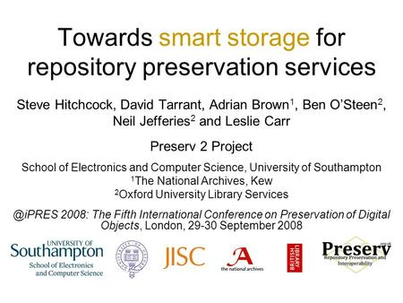 Towards smart storage for repository preservation services Steve Hitchcock, David Tarrant, Adrian Brown 1, Ben O'Steen 2, Neil Jefferies 2 and Leslie Carr.
