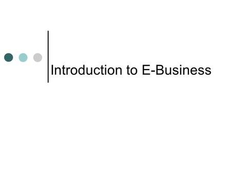 Introduction to E-Business. Lecture 9-2 ©2003 Prentice Hall Business Publishing, Accounting Information Systems, 9/e, Romney/Steinbart Introduction This.