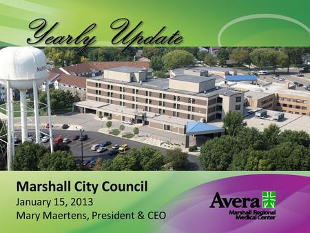 Marshall City Council January 15, 2013 Mary Maertens, President & CEO.