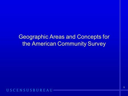 11 Geographic Areas and Concepts for the American Community Survey.