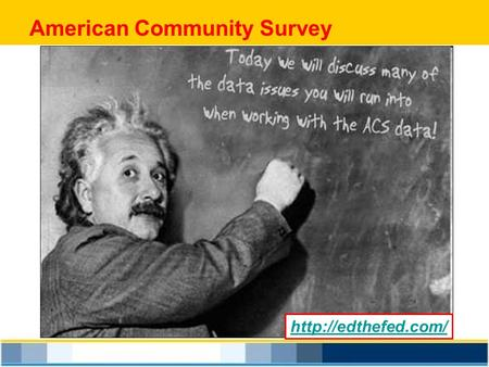 American Community Survey  Continuous Survey Methodology 250,000 Households sampled per month About 1 in 40 Households sampled per.