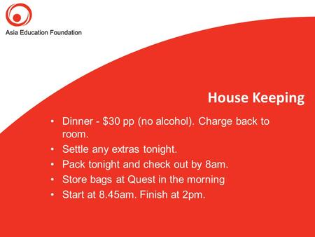House Keeping Dinner - $30 pp (no alcohol). Charge back to room. Settle any extras tonight. Pack tonight and check out by 8am. Store bags at Quest in the.