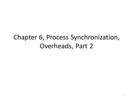 Chapter 6, Process Synchronization, Overheads, Part 2 1.