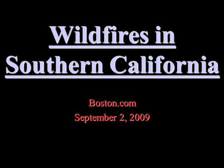 Wildfires in Southern California Wildfires in Southern CaliforniaBoston.com September 2, 2009.