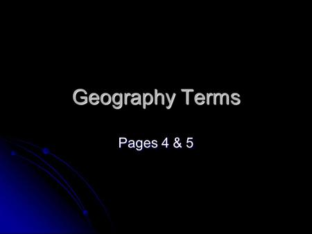 Geography Terms Pages 4 & 5.