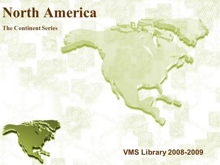 North America The Continent Series VMS Library 2008-2009.