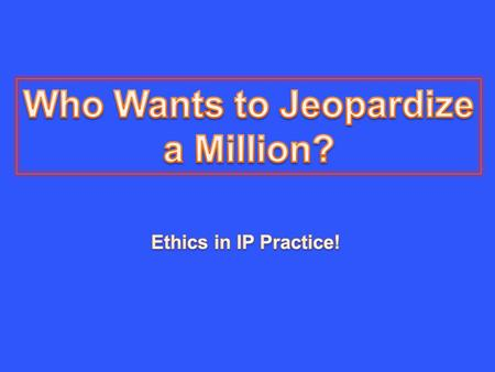 FRCP & Ethics Money & Ethics Technology & Ethics USPTO & Ethics Advertising Ethics 11111 22222 33333 44444 55555.