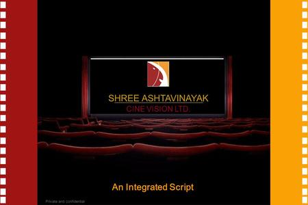 SHREE ASHTAVINAYAK CINE VISION LTD. Private and confidential An Integrated Script.