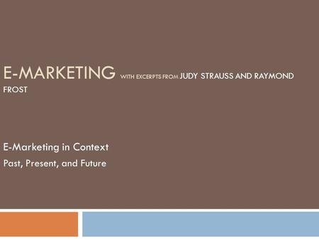 E-Marketing with excerpts from Judy Strauss and Raymond Frost