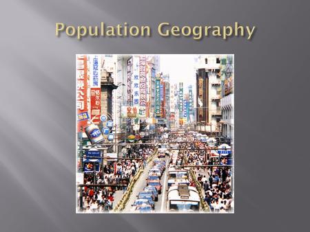  Population Geography  Demography  Rates  Cohort  Crude Birth Rate (CBR)  Total Fertility Rate (TFR)  Crude Death Rate (CDR)  Infant Mortality.