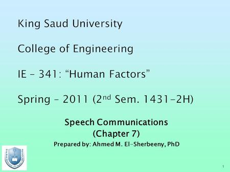 Speech Communications (Chapter 7) Prepared by: Ahmed M. El-Sherbeeny, PhD 1.